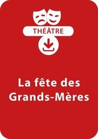 Dominique Mégrier et Anne Hamot - THEATRALE  : La fête des Grands-Mères (4 - 8 ans) - Un lot de trois saynètes de théâtre à télécharger.