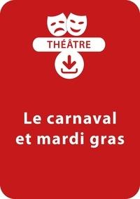 Dominique Mégrier et Sabine Assouline - THEATRALE  : Le carnaval et mardi gras (4 - 8 ans) - Un lot de trois saynètes de théâtre à télécharger.