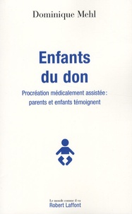 Dominique Mehl - Enfants du don - Procréation médicalement assistée : parents et enfants témoignent.