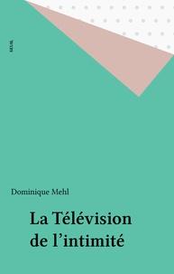 Dominique Mehl - La télévision de l'intimité.