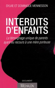 Dominique Mennesson et Sylvie Mennesson - Interdits d'enfants - Le témoignage unique de parents ayant eu recours à une mère porteuse.
