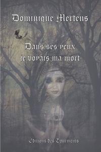 Dominique Mertens - Dans ses yeux je voyais ma mort.