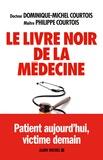 Dominique-Michel Courtois et Philippe Courtois - Le livre noir de la médecine - Patient aujourd'hui, victime demain.