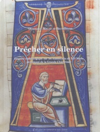 Dominique Mielle de Becdelièvre - Prêcher en silence - Enquête codicologique sur les manuscrits du XIIe siècle provenant de la Grande Chartreuse.