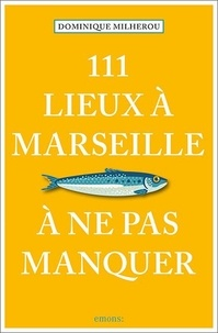 Dominique Milherou - 111 lieux à Marseille à ne pas manquer.