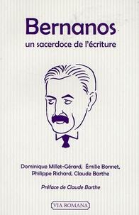 Dominique Millet-Gérard et Emilie Bonnet - Bernanos - Un sacerdoce de l'écriture.