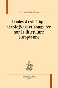 Dominique Millet-Gérard - Etude d'esthétique théologique et comparée sur la littérature européenne.