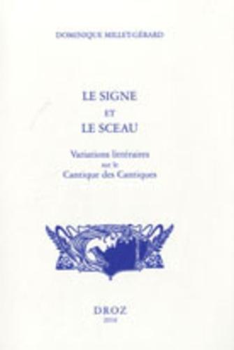 Dominique Millet-Gérard - Le signe et le sceau - Variations littéraires sur le Cantique des Cantiques.
