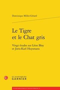 Dominique Millet-Gérard - Le tigre et le chat gris - Vingt études sur Léon Bloy et Joris-Karl Huysmans.