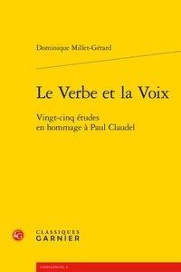Dominique Millet-Gérard - Le verbe et la Voix - Vingt-cinq études en hommage à Paul Claudel.