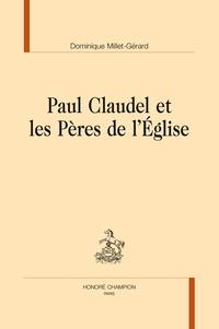 Dominique Millet-Gérard - Paul Claudel et les Pères de l'Eglise.