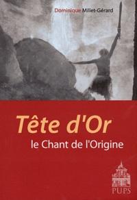 Dominique Millet-Gérard - Tête d'Or - Le chant de l'origine.