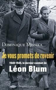 Dominique Missika - Je vous promets de revenir - 1940 - 1945, le dernier combat de Léon blum.