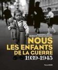 Dominique Missika et Bénédicte Vergez-Chaignon - Nous les enfants de la guerre (1939-1945).