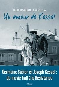 Dominique Missika - Un amour de Kessel.
