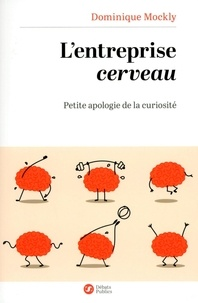 Dominique Mockly - L'entreprise cerveau - Petite apologie de la curiosité.