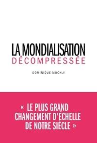 Dominique Mockly - La mondialisation décompressée.