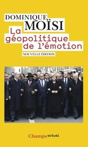 Dominique Moïsi - La géopolitique de l'émotion - Comment les cultures de peur, d'humiliation et d'espoir façonnent le monde.