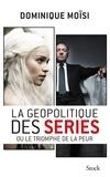 Dominique Moïsi - La géopolitique des séries.