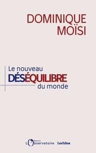 Dominique Moïsi - Le nouveau déséquilibre du monde.