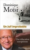 Dominique Moïsi - Un Juif improbable.