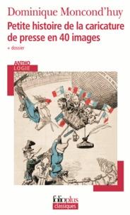 Dominique Moncond'huy - Petite histoire de la caricature de presse en 40 images.