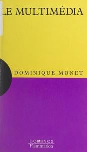 Dominique Monet - Le multimédia - Un exposé pour comprendre, un essai pour réfléchir.