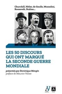 Dominique Mongin - Les 50 discours qui ont marqué la Seconde Guerre mondiale - Churchill, Hitler, de Gaulle, Mussolini, Roosevelt, Staline....