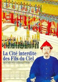 Dominique Morel et Gilles Béguin - La cité interdite des fils du ciel.
