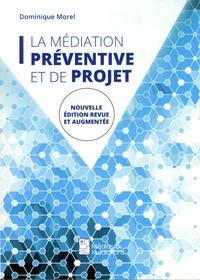 Dominique Morel - La médiation préventive et de projet - De l'usage de la médiation dans un espace non conflictuel en vue de prévenir les conflits et de maintenir la paix.
