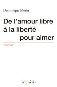 Dominique Morin - De l'amour libre à la liberté pour aimer.