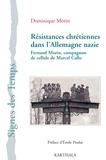 Dominique Morin - Résistances chrétiennes dans l'Allemagne nazie. Fernand Morin, compagnon de cellule de Marcel Callo.