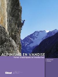 Dominique Mouchené et Yannick Prebay - Alpinisme en Vanoise - Voies classiques et modernes.