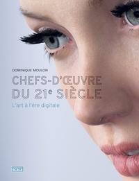 Dominique Moulon - Chefs-d'oeuvre du XXIe siècle - L'art à l'ère digitale.