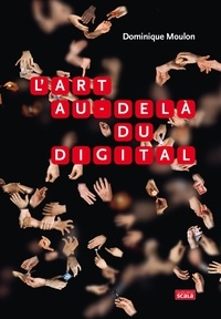 Dominique Moulon - L'art au-delà du digital.