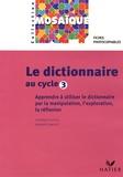 Dominique Mouton et Bernadette Van Elst - Le dictionnaire au cycle 3 - Fiches photocopiables.
