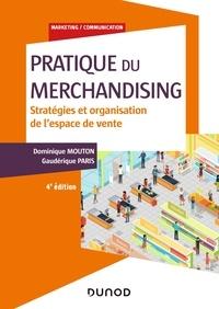 Dominique Mouton et Gaudérique Paris - Pratique du merchandising - 4e éd. - Stratégies et organisation de l'espace de vente.