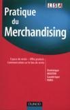 Dominique Mouton et Gaudérique Paris - Pratique du Merchandising - Espace de vente, offre produit, communication sur le lieu de vente.