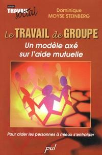 Dominique Moyse Steinberg - Le travail de groupe : un modèle axé sur l'aide mutuelle - Pour aider les personnes à s'entraider.