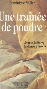 Dominique Muller - Une traînée de poudre - Jeanne du Barry, la dernière favorite.