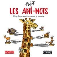 Dominique Mutio - Les Ani-Mots - Il ne leur manque que la parole.