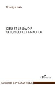 Dominique Ndeh - Dieu et le savoir selon Schleiermacher.