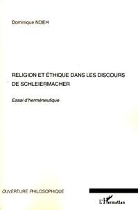 Dominique Ndeh - Religion et éthique dans les discours de Schleiermacher - Essai d'herméneutique.