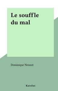 Dominique Nennot - Le souffle du mal.