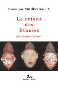 Dominique Ngoïe-Ngalla - Le retour des ethnies - Quel Etat pour l'Afrique ?.
