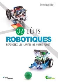 Dominique Nibart - 32 défis robotiques - Repoussez les limites de votre robot !.