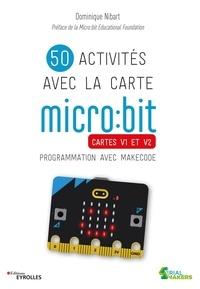 Dominique Nibart - 50 activités avec la carte micro:bit - Cartes V1 et V2. Programmation avec Makecode.