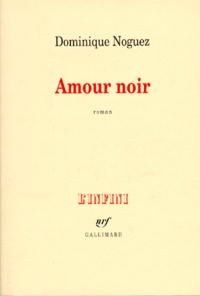 Dominique Noguez - Amour noir.