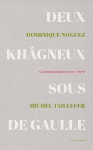 Dominique Noguez et Michel Taillefer - Deux khagneux sous de Gaulle - Correspondance 1963-1973.