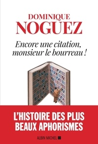 Dominique Noguez - Encore une citation, monsieur le bourreau !.